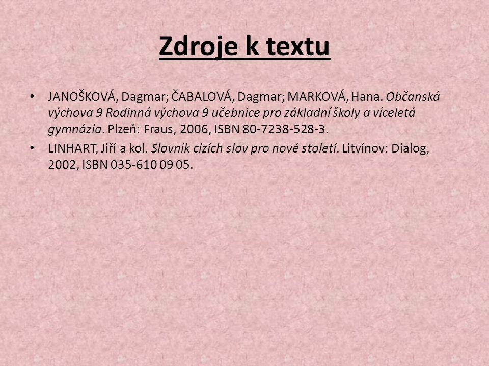 Zdroje k textu JANOŠKOVÁ, Dagmar; ČABALOVÁ, Dagmar; MARKOVÁ, Hana.