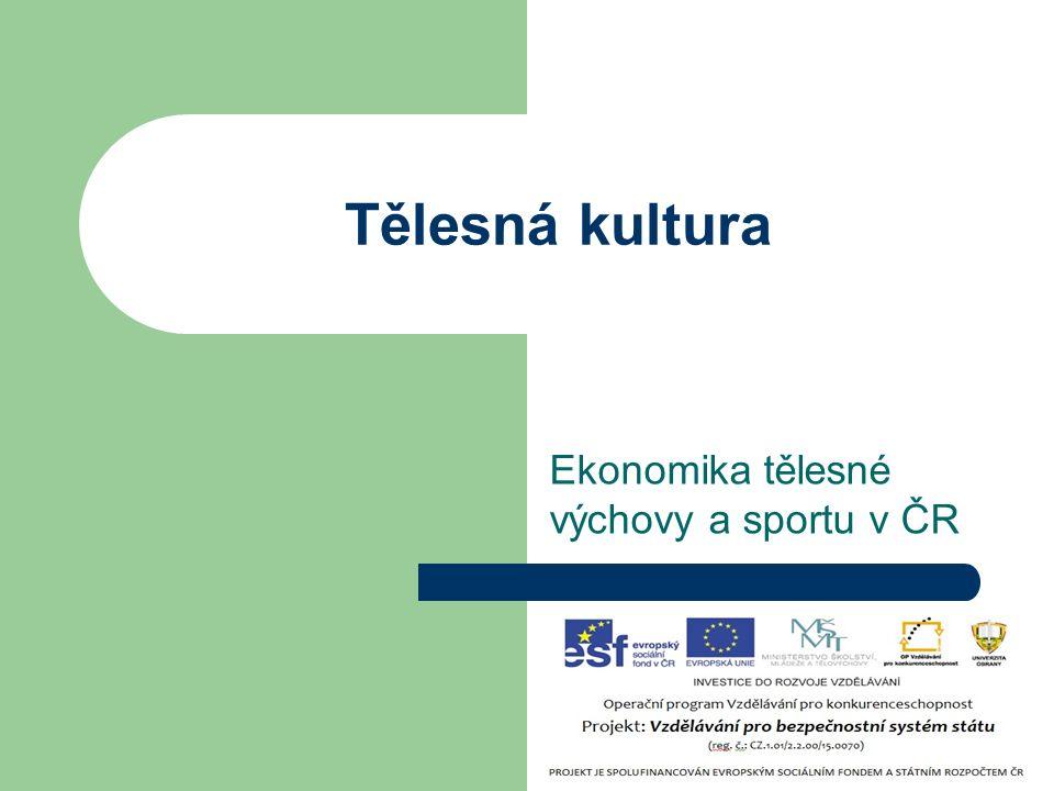 Ekonomika tělesné výchovy a sportu v ČR Tělesná kultura