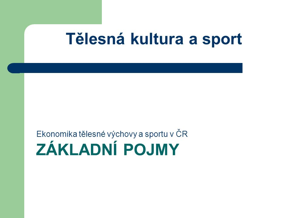 TEORETICKÝ POHLED - DŮVODY STÁTNÍCH ZÁSAHŮ Ekonomika tělesné výchovy a sportu v ČR Tělesná kultura a sport
