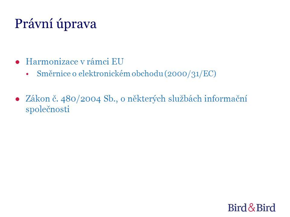 Právní úprava ●Harmonizace v rámci EU Směrnice o elektronickém obchodu (2000/31/EC) ●Zákon č.