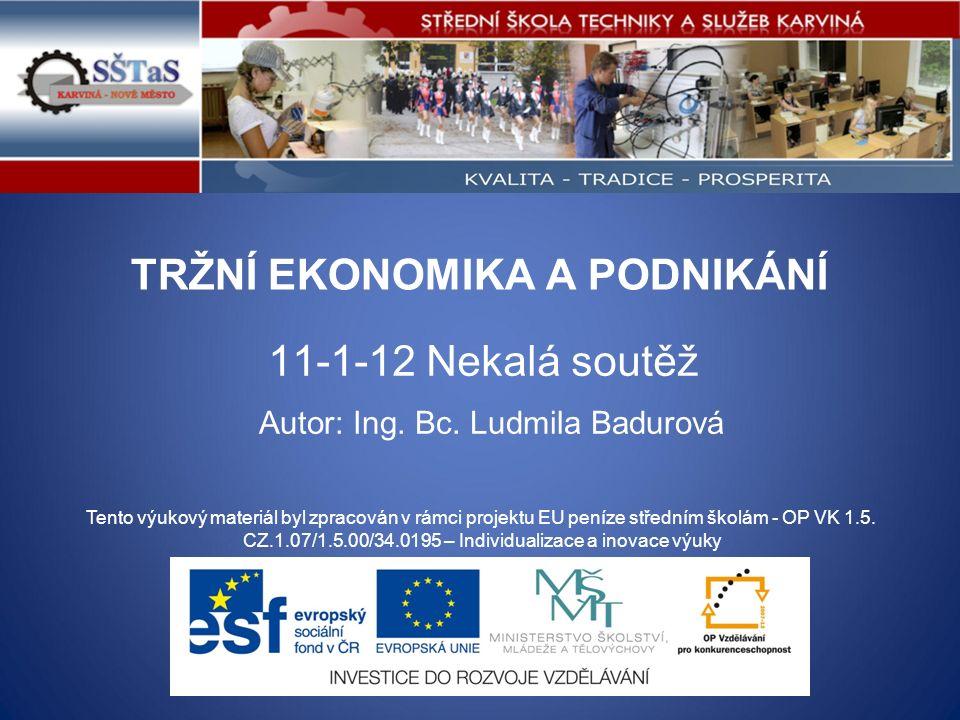 TRŽNÍ EKONOMIKA A PODNIKÁNÍ 11-1-12 Nekalá soutěž Tento výukový materiál byl zpracován v rámci projektu EU peníze středním školám - OP VK 1.5.