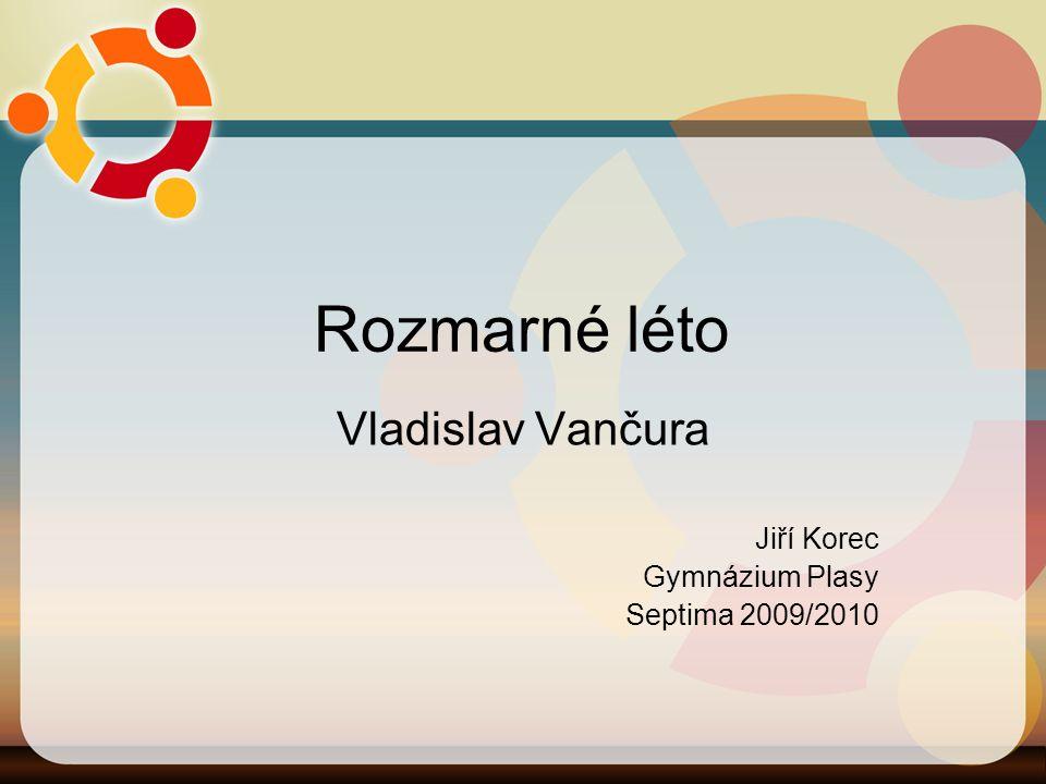 Rozmarné léto Vladislav Vančura Jiří Korec Gymnázium Plasy Septima 2009/2010