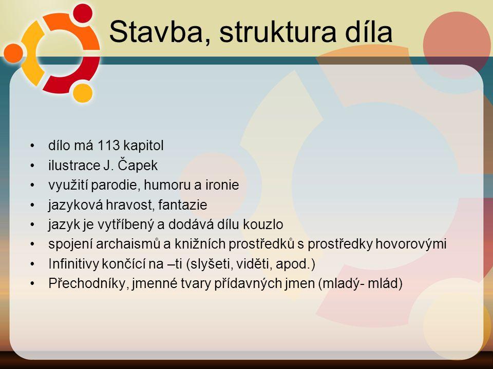Stavba, struktura díla dílo má 113 kapitol ilustrace J. Čapek využití parodie, humoru a ironie jazyková hravost, fantazie jazyk je vytříbený a dodává