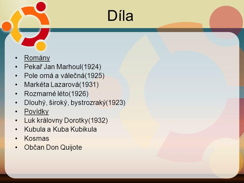 Díla Romány Pekař Jan Marhoul(1924) Pole orná a válečná(1925) Markéta Lazarová(1931) Rozmarné léto(1926) Dlouhý, široký, bystrozraký(1923) Povídky Luk královny Dorotky(1932) Kubula a Kuba Kubikula Kosmas Občan Don Quijote