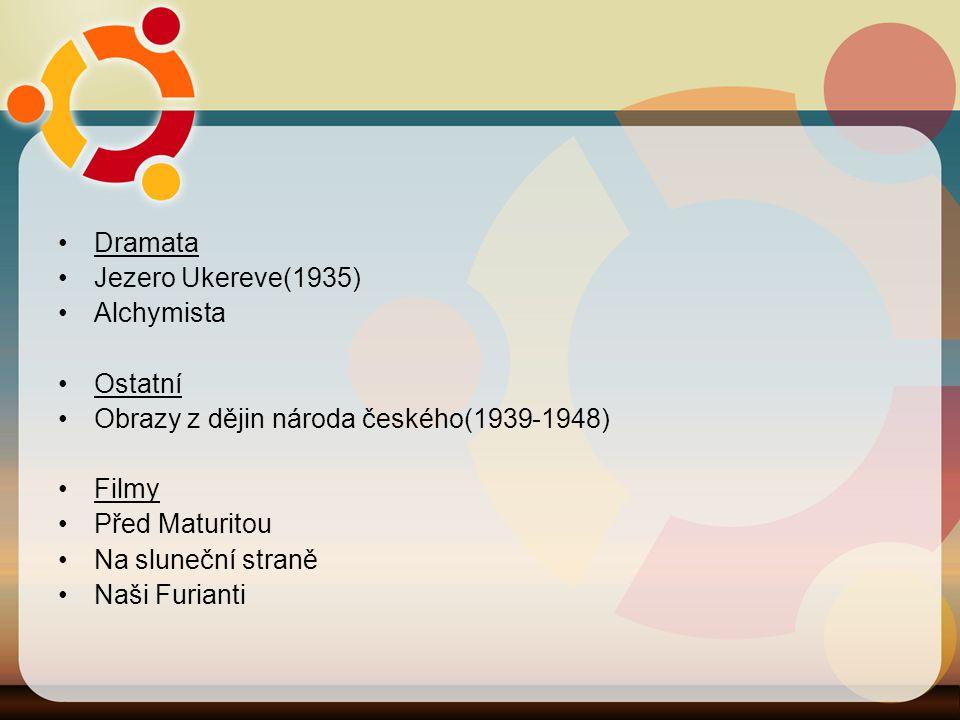 Dramata Jezero Ukereve(1935) Alchymista Ostatní Obrazy z dějin národa českého(1939-1948) Filmy Před Maturitou Na sluneční straně Naši Furianti