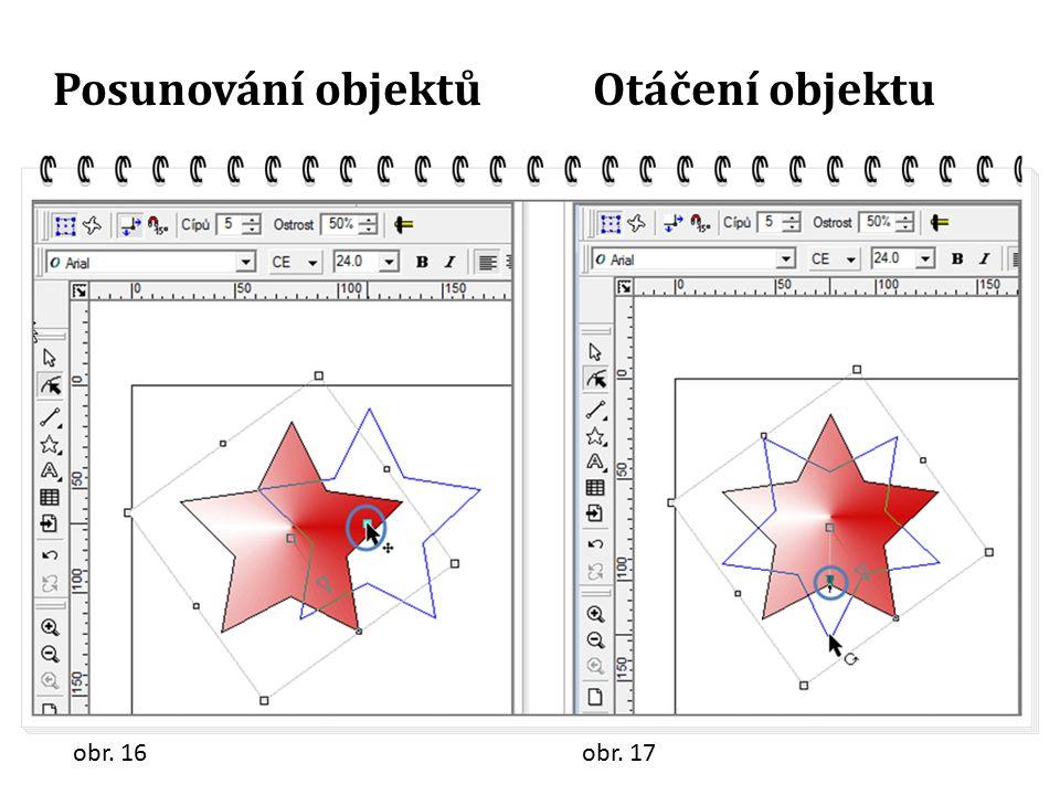 Posunování objektůOtáčení objektu obr. 16obr. 17