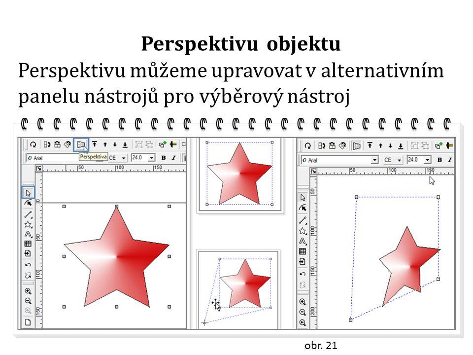 Perspektivu objektu obr. 21 Perspektivu můžeme upravovat v alternativním panelu nástrojů pro výběrový nástroj