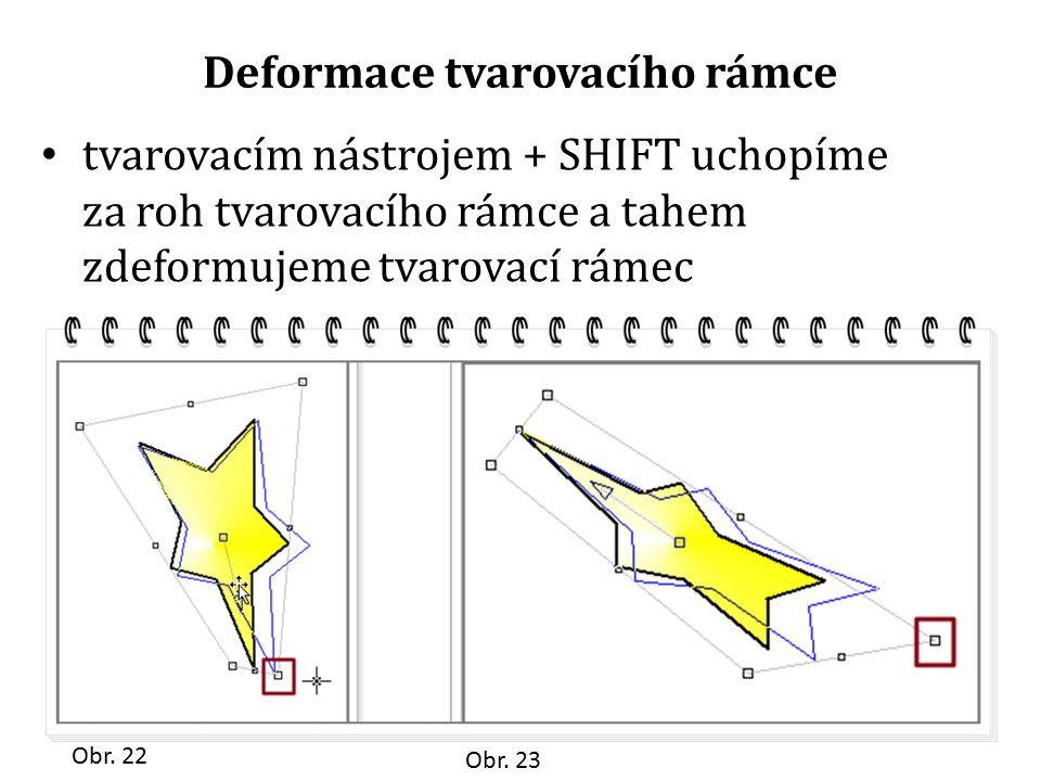 Deformace tvarovacího rámce tvarovacím nástrojem + SHIFT uchopíme za roh tvarovacího rámce a tahem zdeformujeme tvarovací rámec Obr. 22 Obr. 23