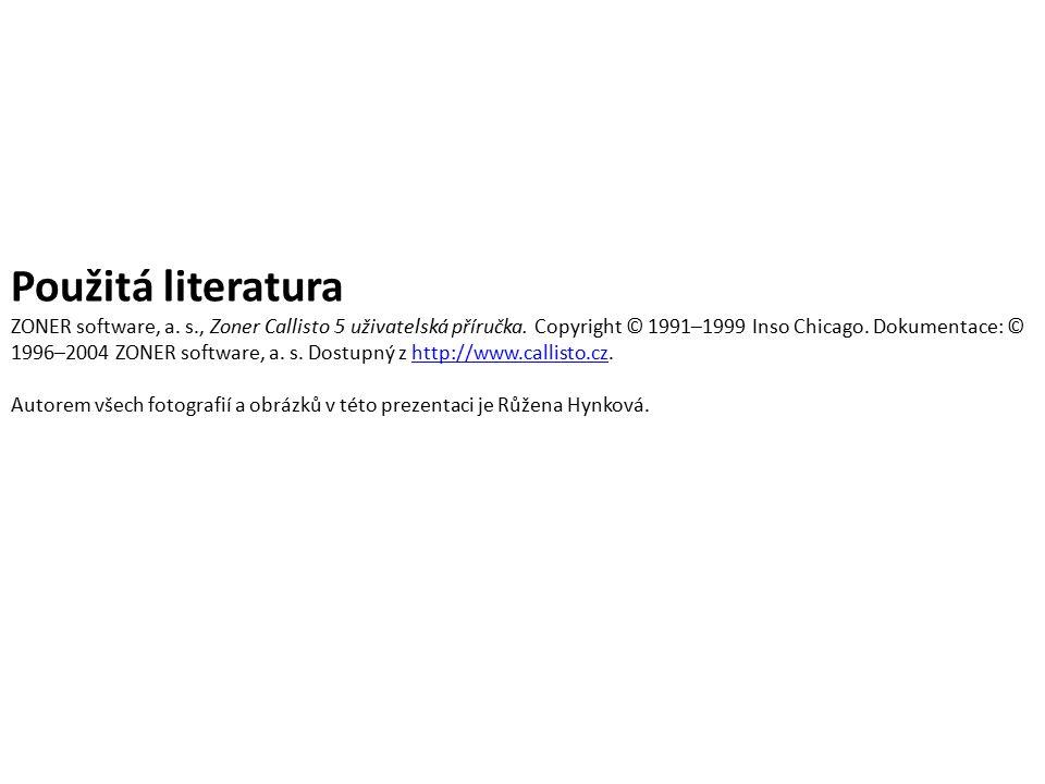 Použitá literatura ZONER software, a. s., Zoner Callisto 5 uživatelská příručka. Copyright © 1991–1999 Inso Chicago. Dokumentace: © 1996–2004 ZONER so