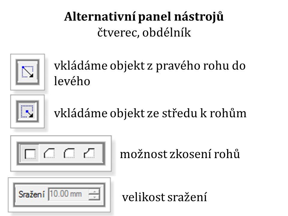 Alternativní panel nástrojů čtverec, obdélník vkládáme objekt z pravého rohu do levého vkládáme objekt ze středu k rohům možnost zkosení rohů velikost