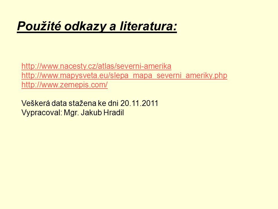 Použité odkazy a literatura: http://www.nacesty.cz/atlas/severni-amerika http://www.mapysveta.eu/slepa_mapa_severni_ameriky.php http://www.zemepis.com