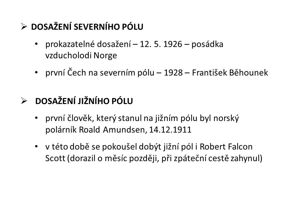  DOSAŽENÍ SEVERNÍHO PÓLU prokazatelné dosažení – 12. 5. 1926 – posádka vzducholodi Norge první Čech na severním pólu – 1928 – František Běhounek  DO