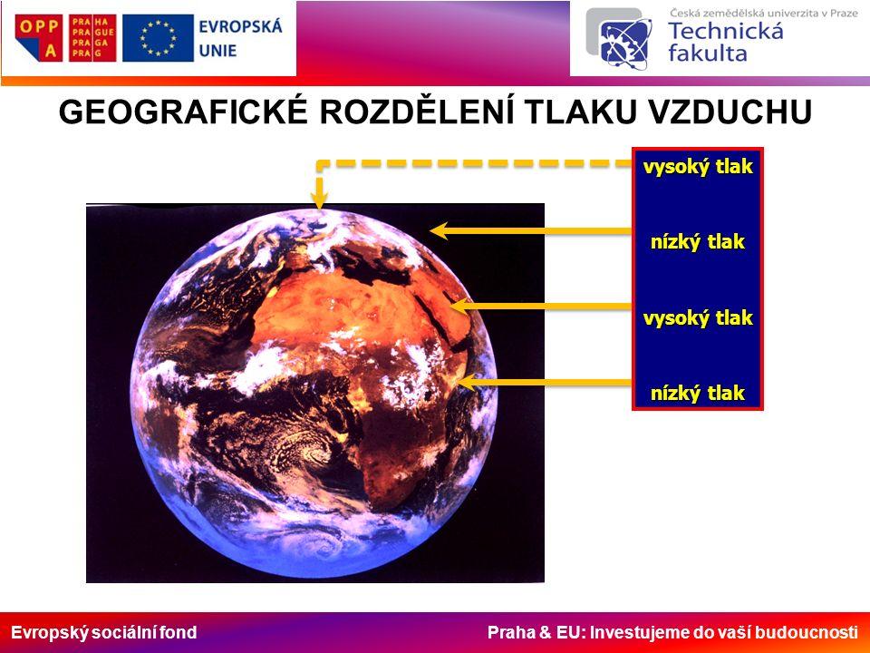 Evropský sociální fond Praha & EU: Investujeme do vaší budoucnosti GEOGRAFICKÉ ROZDĚLENÍ TLAKU VZDUCHU vysoký tlak nízký tlak vysoký tlak nízký tlak