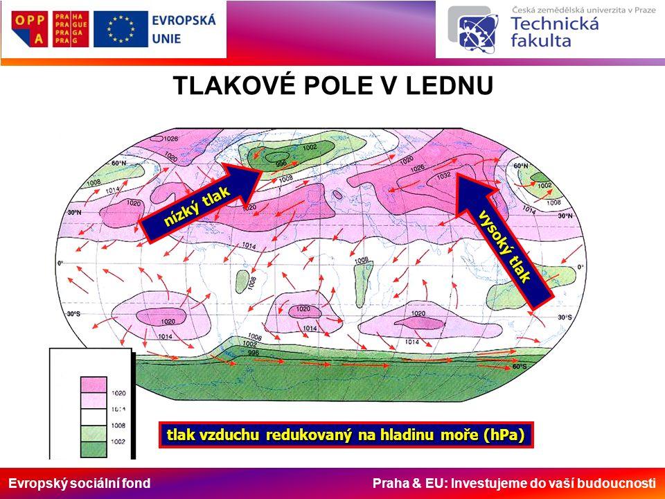 Evropský sociální fond Praha & EU: Investujeme do vaší budoucnosti vysoký tlak nízký tlak tlak vzduchu redukovaný na hladinu moře (hPa) TLAKOVÉ POLE V