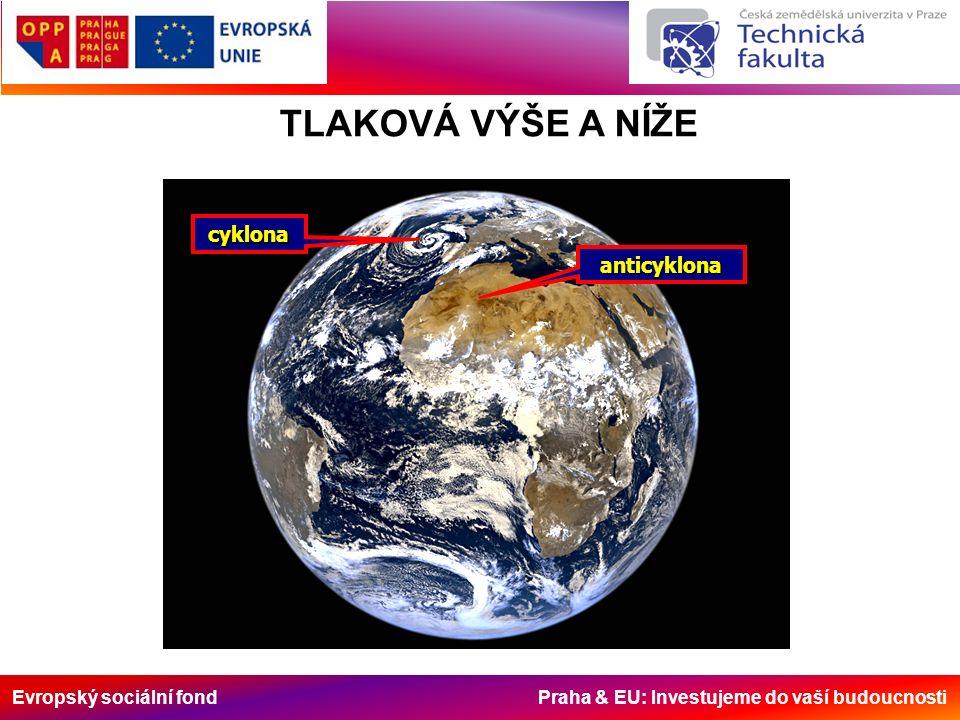 Evropský sociální fond Praha & EU: Investujeme do vaší budoucnosti cyklona anticyklona TLAKOVÁ VÝŠE A NÍŽE