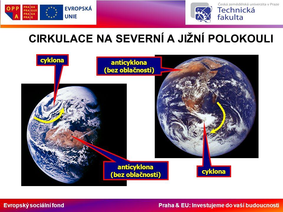 Evropský sociální fond Praha & EU: Investujeme do vaší budoucnosti CIRKULACE NA SEVERNÍ A JIŽNÍ POLOKOULI cyklona cyklona anticyklona (bez oblačnosti) anticyklona