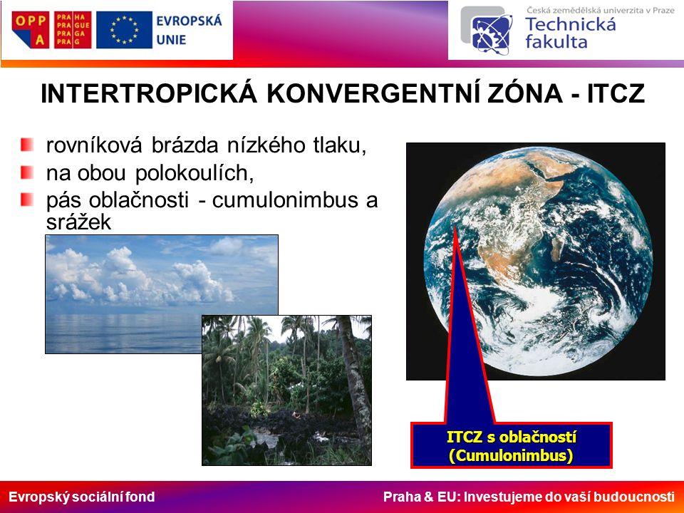 Evropský sociální fond Praha & EU: Investujeme do vaší budoucnosti rovníková brázda nízkého tlaku, na obou polokoulích, pás oblačnosti - cumulonimbus a srážek INTERTROPICKÁ KONVERGENTNÍ ZÓNA - ITCZ ITCZ s oblačností (Cumulonimbus)