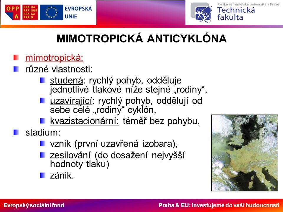 Evropský sociální fond Praha & EU: Investujeme do vaší budoucnosti MIMOTROPICKÁ ANTICYKLÓNA mimotropická: různé vlastnosti: studená: rychlý pohyb, odd