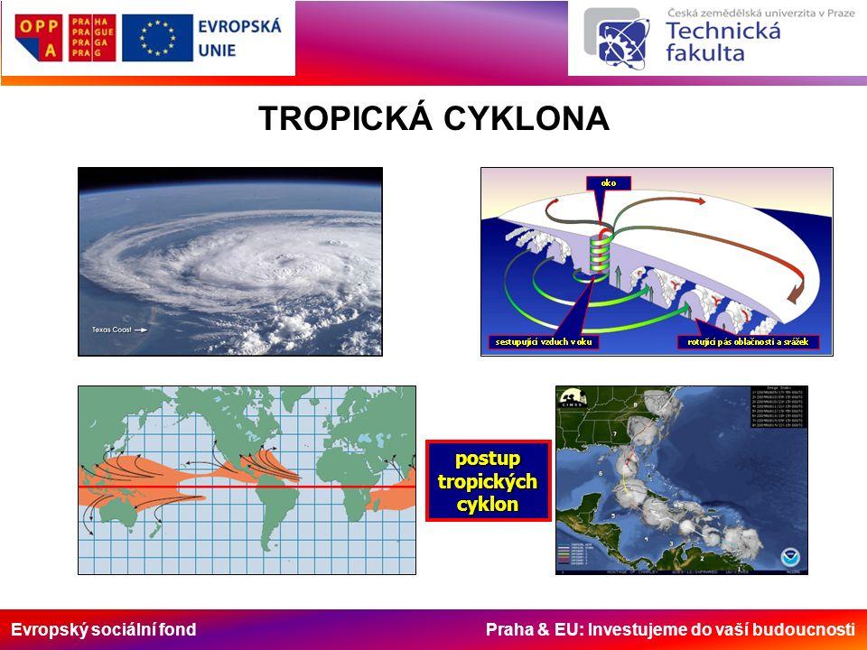 Evropský sociální fond Praha & EU: Investujeme do vaší budoucnosti postup tropických cyklon TROPICKÁ CYKLONA