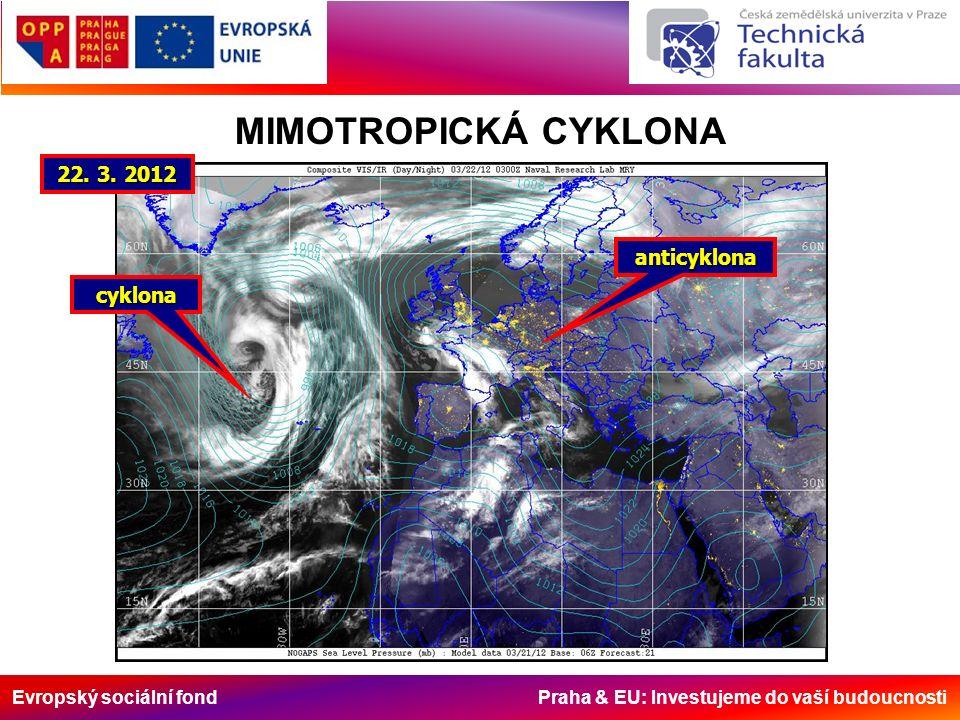 Evropský sociální fond Praha & EU: Investujeme do vaší budoucnosti MIMOTROPICKÁ CYKLONA anticyklona cyklona 22. 3. 2012