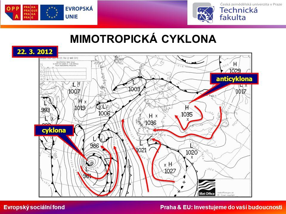 Evropský sociální fond Praha & EU: Investujeme do vaší budoucnosti anticyklona cyklona MIMOTROPICKÁ CYKLONA 22.