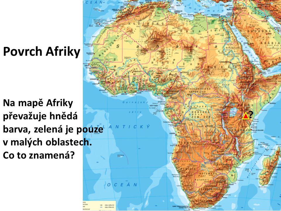 Povrch Afriky Na mapě Afriky převažuje hnědá barva, zelená je pouze v malých oblastech.