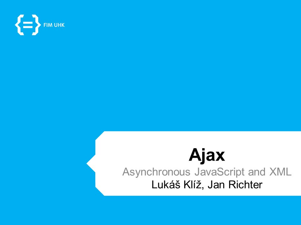 Ajax Asynchronous JavaScript and XML Lukáš Klíž, Jan Richter