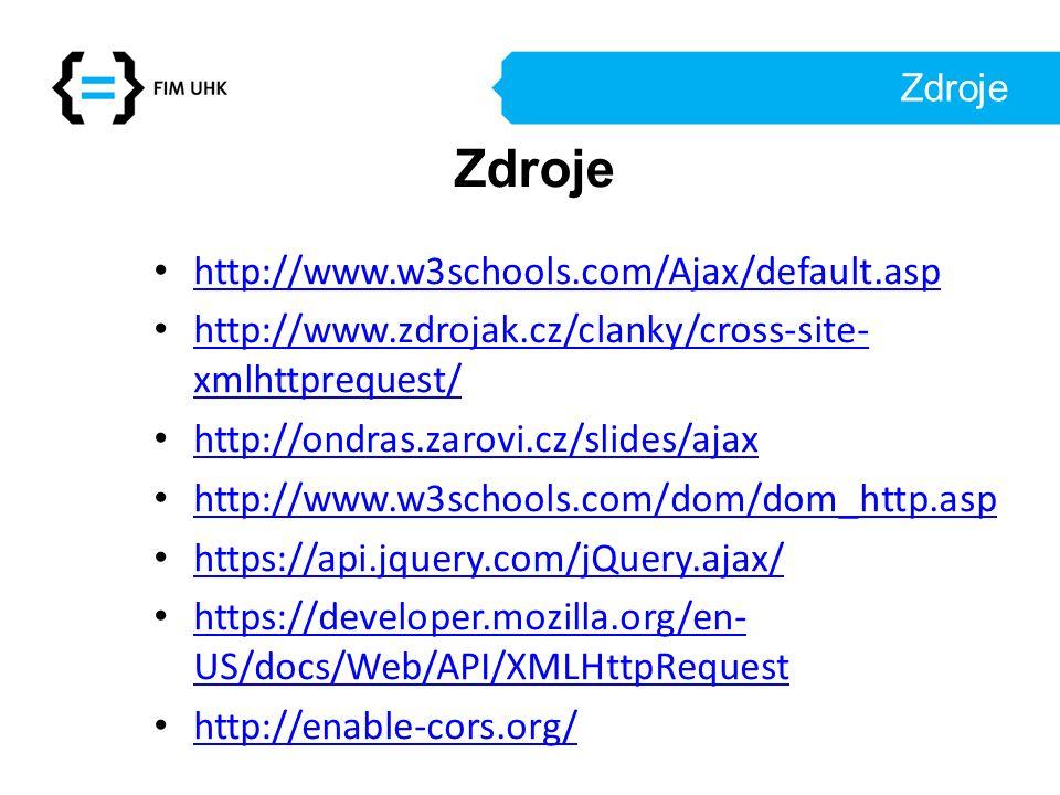 Zdroje http://www.w3schools.com/Ajax/default.asp http://www.zdrojak.cz/clanky/cross-site- xmlhttprequest/ http://www.zdrojak.cz/clanky/cross-site- xml