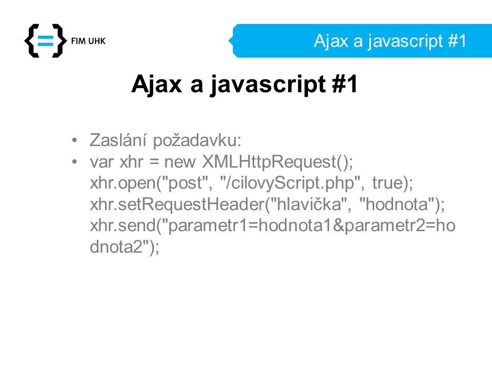 Ajax a javascript #1 Zaslání požadavku: var xhr = new XMLHttpRequest(); xhr.open(