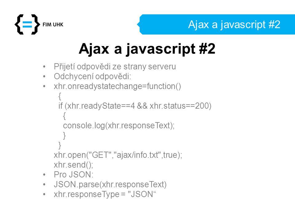 Ajax a javascript #2 Přijetí odpovědi ze strany serveru Odchycení odpovědi: xhr.onreadystatechange=function() { if (xhr.readyState==4 && xhr.status==2