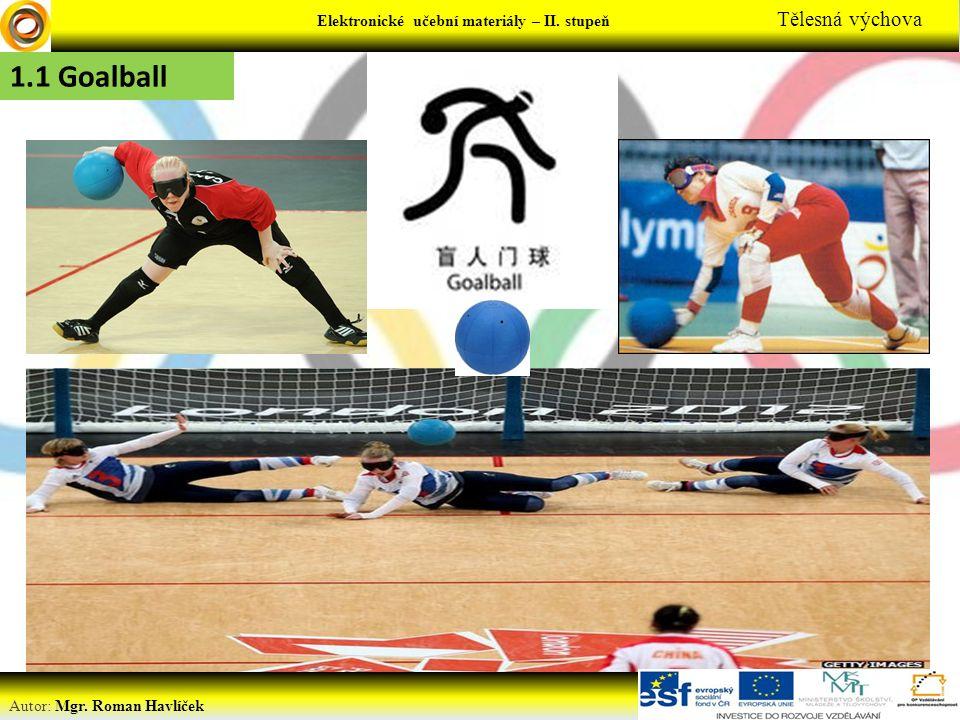 Elektronické učební materiály - … stupeň Předmět Autor: Mgr. Roman Havlíček Elektronické učební materiály – II. stupeň Tělesná výchova 1.1 Goalball