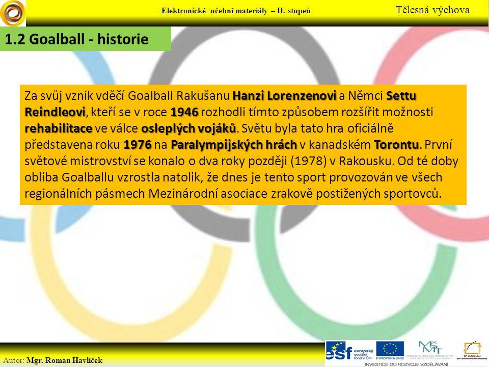 Elektronické učební materiály - … stupeň Předmět Autor: Mgr. Roman Havlíček Elektronické učební materiály – II. stupeň Tělesná výchova 1.2 Goalball -