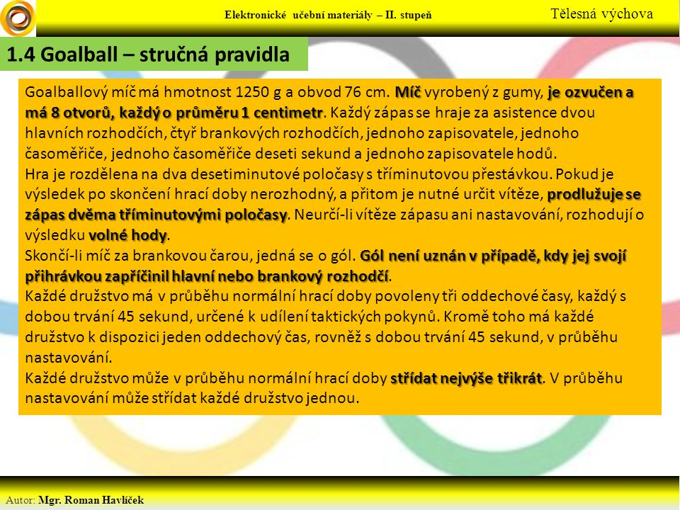 Elektronické učební materiály - … stupeň Předmět Autor: Mgr. Roman Havlíček Elektronické učební materiály – II. stupeň Tělesná výchova 1.4 Goalball –