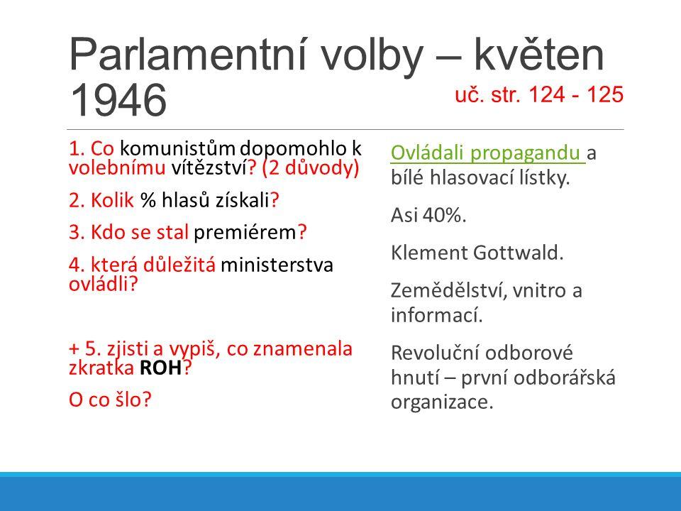 Parlamentní volby – květen 1946 1. Co komunistům dopomohlo k volebnímu vítězství? (2 důvody) 2. Kolik % hlasů získali? 3. Kdo se stal premiérem? 4. kt