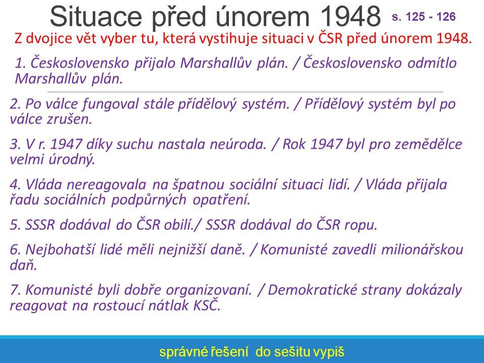 Situace před únorem 1948 Z dvojice vět vyber tu, která vystihuje situaci v ČSR před únorem 1948. 1. Československo přijalo Marshallův plán. / Českoslo