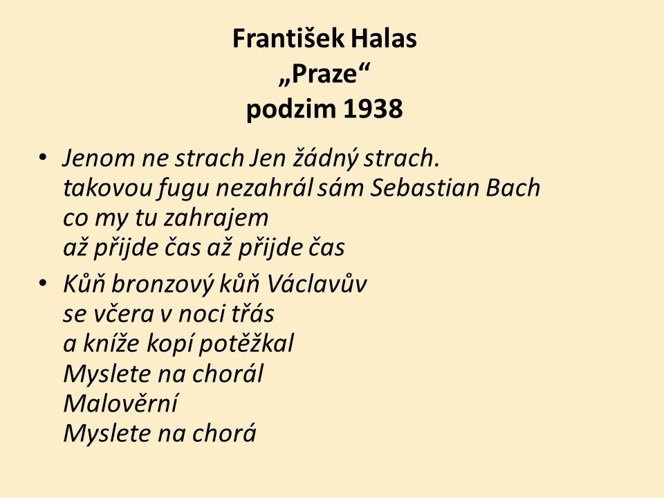 """František Halas """"Praze podzim 1938 Jenom ne strach Jen žádný strach."""