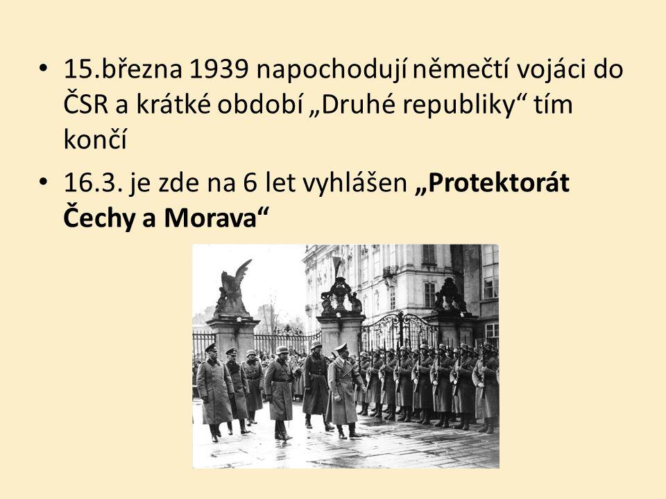 """15.března 1939 napochodují němečtí vojáci do ČSR a krátké období """"Druhé republiky tím končí 16.3."""