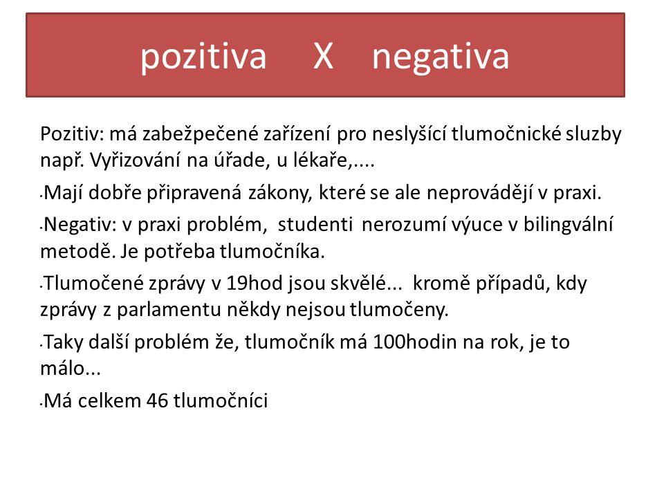 pozitiva X negativa Pozitiv: má zabežpečené zařízení pro neslyšící tlumočnické sluzby např.