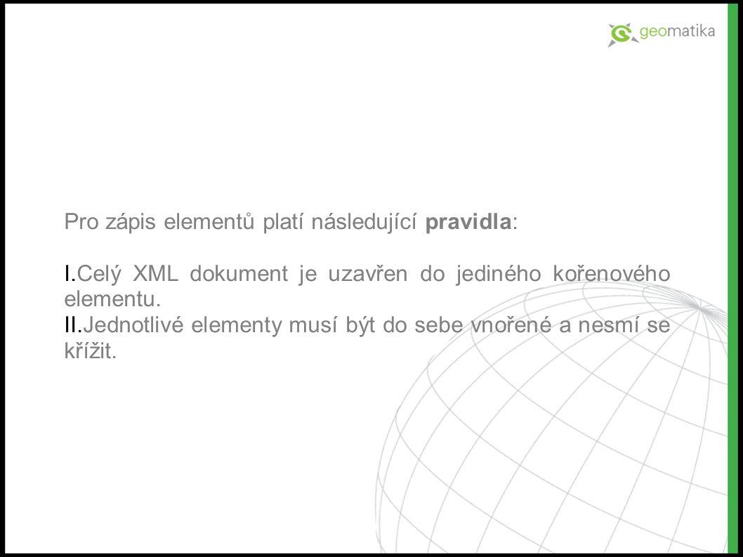 Pro zápis elementů platí následující pravidla: I.Celý XML dokument je uzavřen do jediného kořenového elementu.