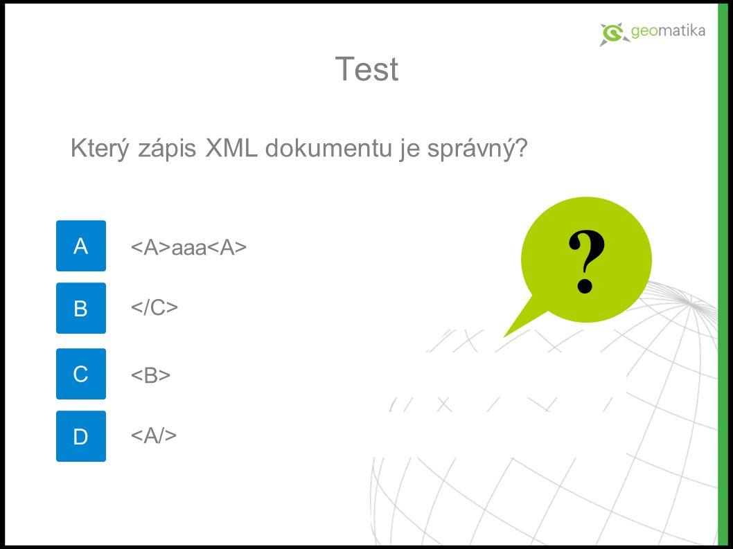 Test A Který zápis XML dokumentu je správný B C D aaa