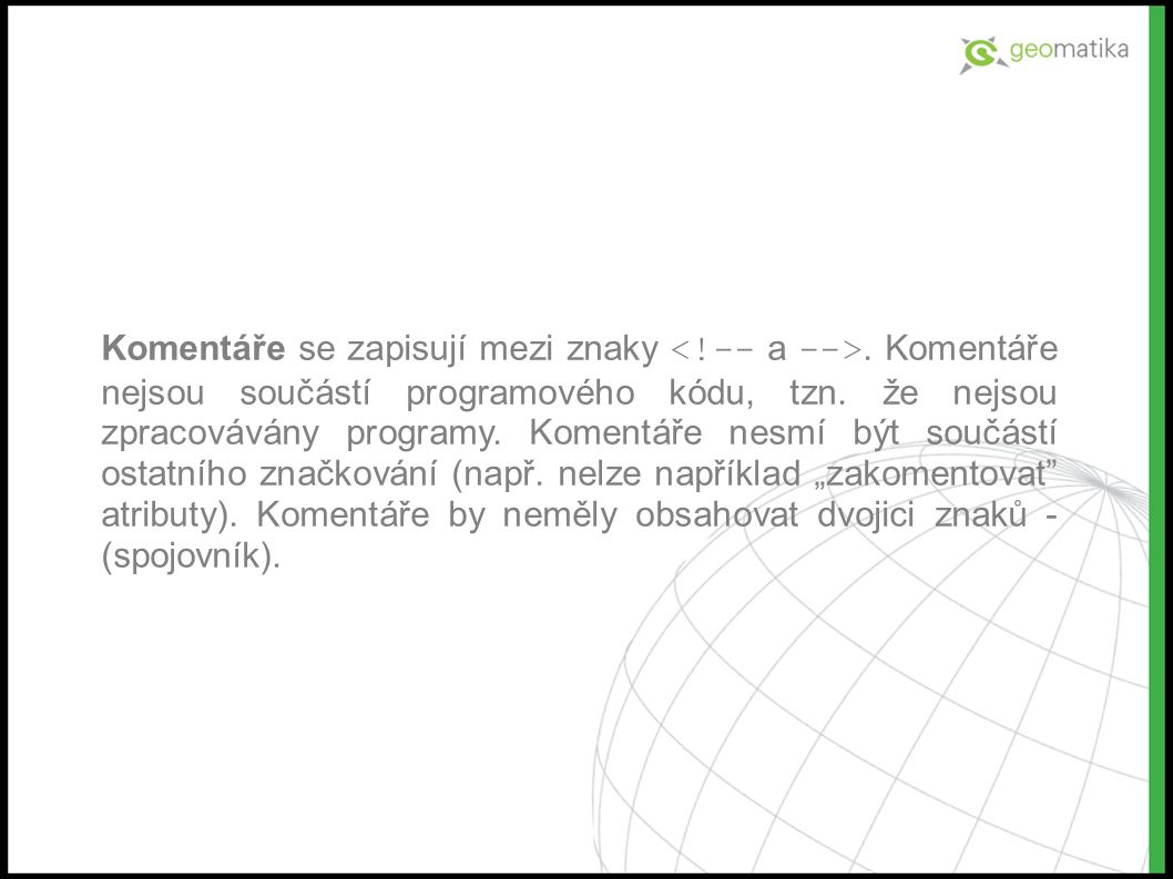 Komentáře se zapisují mezi znaky. Komentáře nejsou součástí programového kódu, tzn.