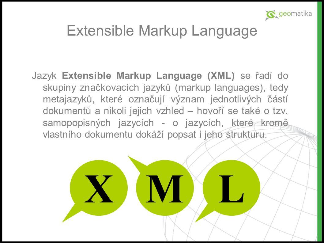 Extensible Markup Language Jazyk Extensible Markup Language (XML) se řadí do skupiny značkovacích jazyků (markup languages), tedy metajazyků, které označují význam jednotlivých částí dokumentů a nikoli jejich vzhled – hovoří se také o tzv.