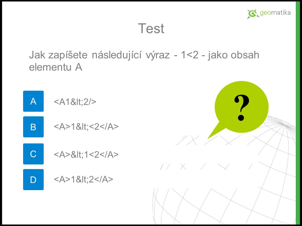 Test A Jak zapíšete následující výraz - 1<2 - jako obsah elementu A B C D 1< <1 1<2