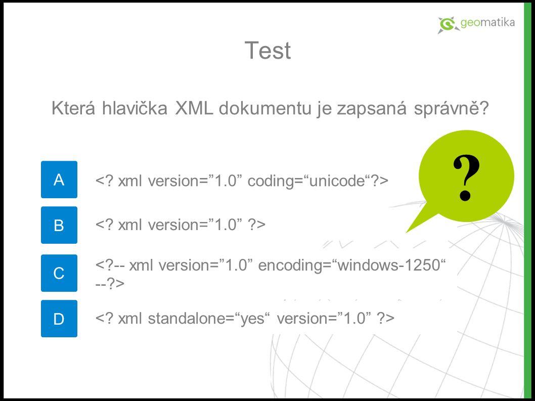 Test A Která hlavička XML dokumentu je zapsaná správně B C D