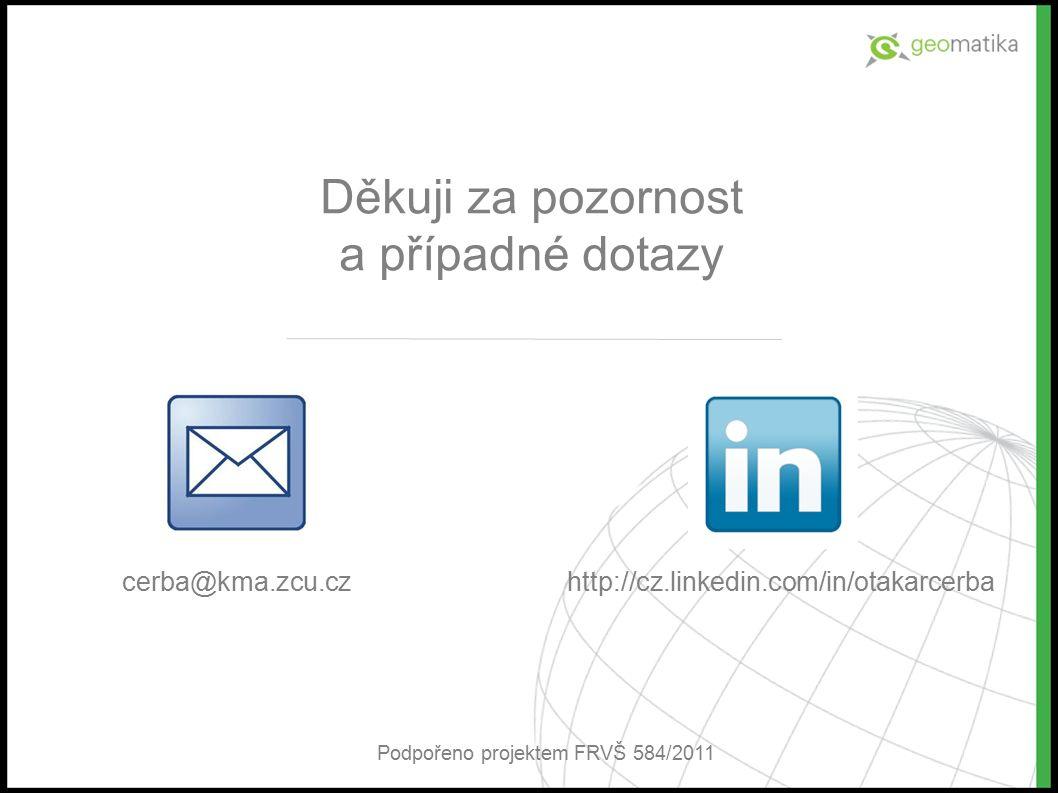 Děkuji za pozornost a případné dotazy cerba@kma.zcu.cz http://cz.linkedin.com/in/otakarcerba Podpořeno projektem FRVŠ 584/2011