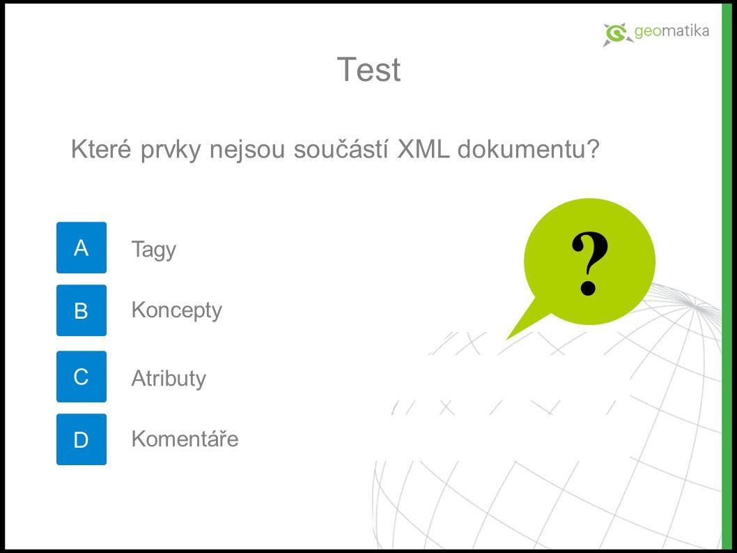 Test A Které prvky nejsou součástí XML dokumentu B C D Tagy Koncepty Atributy Komentáře