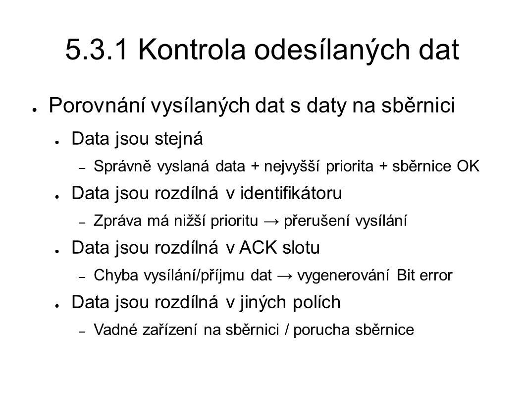 5.3.1 Kontrola odesílaných dat ● Porovnání vysílaných dat s daty na sběrnici ● Data jsou stejná – Správně vyslaná data + nejvyšší priorita + sběrnice