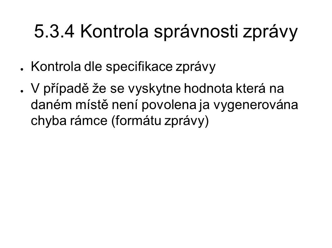 5.3.4 Kontrola správnosti zprávy ● Kontrola dle specifikace zprávy ● V případě že se vyskytne hodnota která na daném místě není povolena ja vygenerová