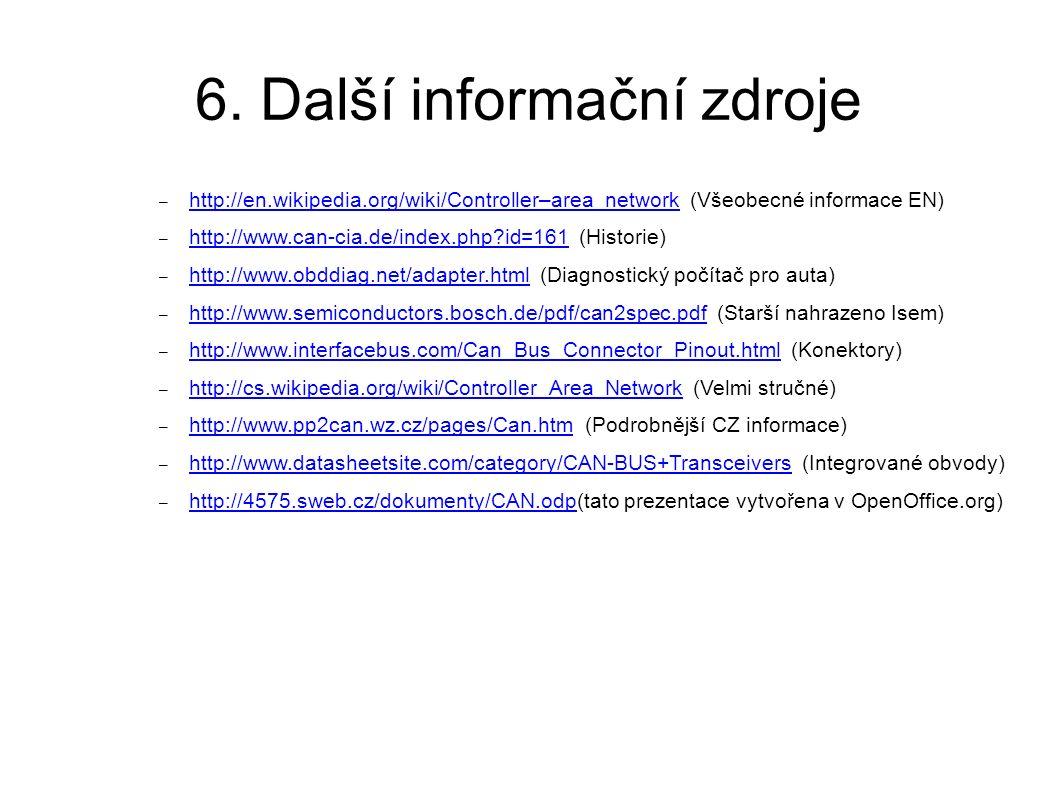 6. Další informační zdroje – http://en.wikipedia.org/wiki/Controller–area_network (Všeobecné informace EN) http://en.wikipedia.org/wiki/Controller–are