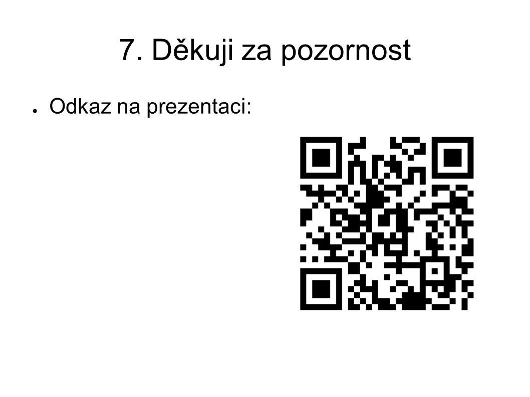 7. Děkuji za pozornost ● Odkaz na prezentaci:
